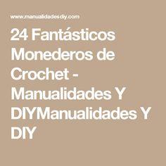24 Fantásticos Monederos de Crochet - Manualidades Y DIYManualidades Y DIY