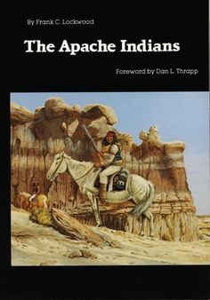 The Apache Indians by Frank C Lockwood