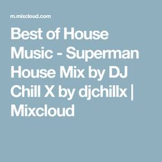 Best of House Music - Superman House Mix by DJ Chill X by djchillx | Mixcloud