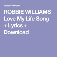 ROBBIE WILLIAMS Love My Life Song + Lyrics + Download