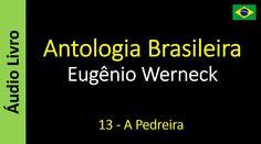 Eugênio Werneck - Antologia Brasileira - 13 - A Pedreira