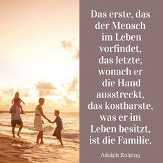 Das erste, das der Mensch im Leben vorfindet, das letzte, wonach er die Hand ausstreckt, das kostbarste, was er im Leben besitzt, ist die Familie. Adolph Kolping