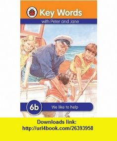 We Like to Help (Key Words Reading Scheme) (9781409301240) Ladybird , ISBN-10: 1409301249  , ISBN-13: 978-1409301240 ,  , tutorials , pdf , ebook , torrent , downloads , rapidshare , filesonic , hotfile , megaupload , fileserve