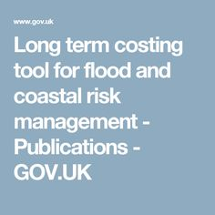 Long term costing tool for flood and coastal risk management - Publications - GOV.UK