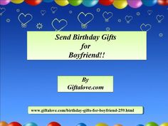 Send birthday gifts for boyfriend!!  Show your love by sending impressive birthday gifts like personalized gifts, designer flower bouquet, photo cakes with Name, Chocolates, clothing, flower combo and many more at GiftaLove.