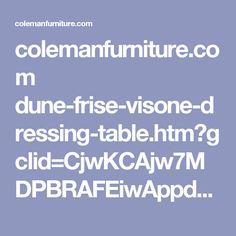 Colemanfurniture.com Dune Frise Visone Dressing Table.htm?gclid