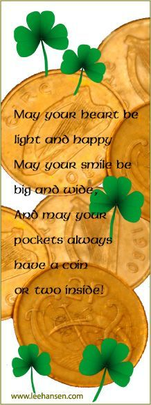 Irish Blessing: May your heart be light and happy, may your smile be big and wide, and may your pockets always have a coin or two inside!