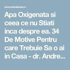 Apa Oxigenata si ceea ce nu Stiati inca despre ea. 34 De Motive Pentru care Trebuie Sa o ai in Casa - dr. Andrei Laslău Dr Oz, How To Get Rid, Good To Know, Health Fitness, Cleaning, Life, Pandora, Apothecary, Diet