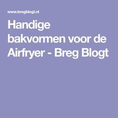 Handige bakvormen voor de Airfryer - Breg Blogt