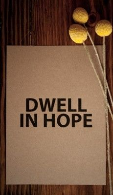 Dwell in hope. Awesome.