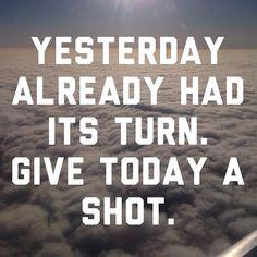 Yesterday already had its turn. Give today a shot. via @JonAcuff