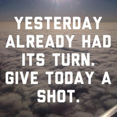Yesterday already had its turn. Give today a shot. via @JonAcuff
