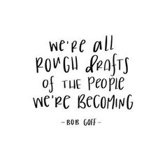 """we/re all rough drafts of the people we're becoming"" Bob Goff quote. Natalie Franke (@nataliefranke) • Instagram. inspiring words, Inspirational Quotes, Quotes to live by, encouraging quotes, girl boss quotes. #entrepreneur, small business, creative entrepreneur small business owner, solopreneur, mompreneur, creatives, online busines, business quote, Motivational Quotes"