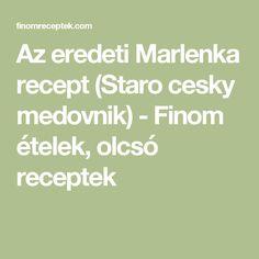 Az eredeti Marlenka recept (Staro cesky medovnik) - Finom ételek, olcsó receptek