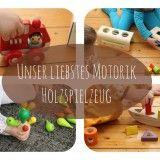 Holzspielzeug: Unsere Motoriklieblinge für Kleinkinder