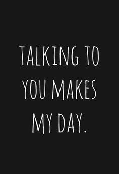 "45 Crush Quotes - ""Talking to you makes my day."" - 45 Crush Quotes – ""Talking to you makes my day. Flirty Quotes For Him, Flirting Quotes For Her, Flirting Texts, Thinking Of You Quotes For Him, Texting, Love Memes For Him, Cute Sayings For Her, Cool Quotes For Boys, Quotes For Good Friends"