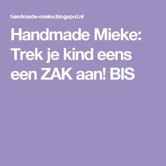 Handmade Mieke: Trek je kind eens een ZAK aan! BIS