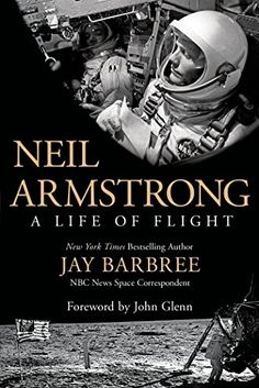 Neil Armstrong: A Life of Flight by Jay Barbree    Walter TL789.85.A75 B37 2014