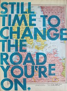 still time to change the road you're on.