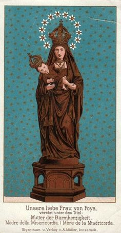 Unsere Liebe Frau von FoyaA devotional image of the statue of Our Lady of Foy in the Jesuit church in Innsbruck, Austria. It is venerated under the title Mother of Mercy.In the 17th century this statue stood in the church of the Jesuits in Breda, the Netherlands. When the order left the city in 1637 the statue was brought to Innsbruck.Altar