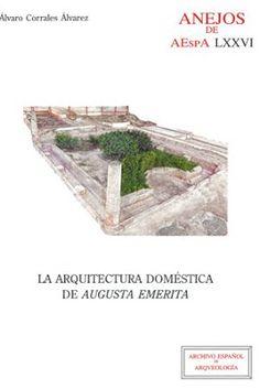 """La arquitectura doméstica de """"Augusta Emerita"""" / Álvaro Corrales Álvarez. Consejo Superior de Investigaciones Científicas, Madrid : 2016. 322 p. : il. + 1 disco compacto (CD-ROM) / Bibliogr: pp. [283]-316. Colección: Anejos de AESPA ; 76. El CD-ROM contiene un PDF con el tít.: Catálogo de la edilicia doméstica emeritense. -- 990 p. ISBN 9788400101381 Arquitectura doméstica -- Extremadura. Arquitectura romana -- España. Mérida (Badajoz) Sbc Aprendizaje A-72.032.7 ARQ…"""