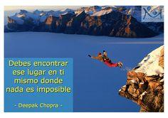 Debes encontrar ese lugar en ti mismo donde nada es imposible. – Deepak Chopra –