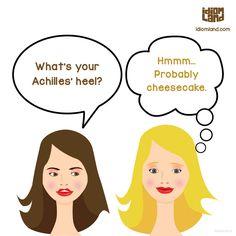 - What's your Achilles' heel? - Hmmm… Probably cheesecake.  #idiom #idioms #joke #jokes