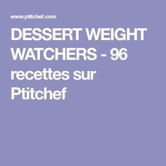 DESSERT WEIGHT WATCHERS - 96 recettes sur Ptitchef