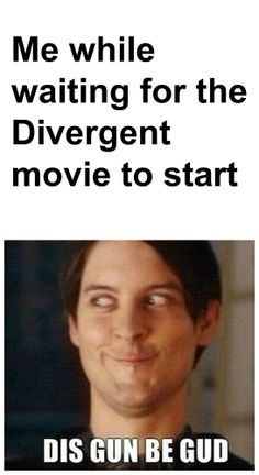 This will be me. Divergent movie