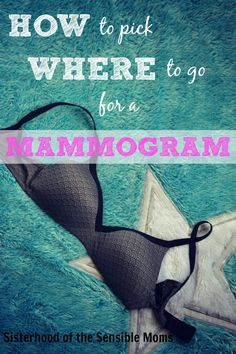 How to Pick Where to Go for a Mammogram - Sisterhood of the Sensible Moms
