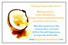 ll Akshay Tritiya ( Akha Trij ) ll  Akshaya means never diminishing. Today is very auspicious day,   Akshaya Tritiya is believed to bring good luck and success.May this auspicious day remove all ur sorrows & fill ur life with happiness, prosperity and health.. https://www.facebook.com/photo.php?fbid=651164061577010=a.578170295543054.144628.100000502653249=3=https%3A%2F%2Ffbcdn-sphotos-a-a.akamaihd.net%2Fhphotos-ak-ash4%2F260219_651164061577010_1959295275_n.jpg=588%2C387