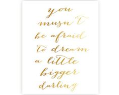 You musn't be afraid to dream a little bigger darling - Instant download - art print - 8x10 inches - gold