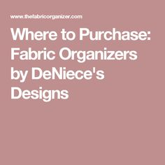 Where to Purchase: Fabric Organizers by DeNiece's Designs
