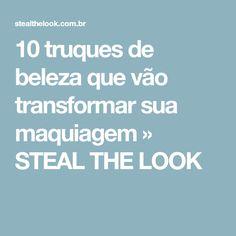 10 truques de beleza que vão transformar sua maquiagem » STEAL THE LOOK