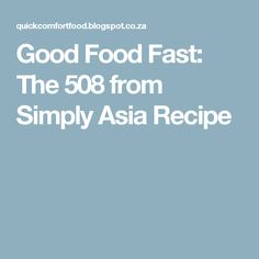 Good Food Fast: The 508 from Simply Asia Recipe