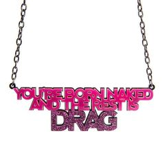 Hey, I found this really awesome Etsy listing at https://www.etsy.com/listing/191611258/youre-born-naked-and-the-rest-is-drag
