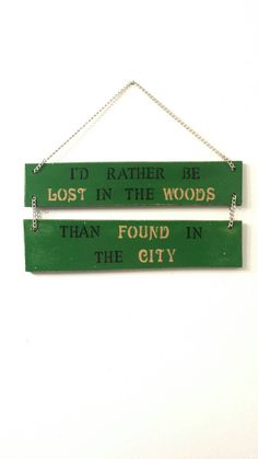 I'd Rather be Lost in the Woods Than Found in the City, Wooden Sign, Rustic Sign, Country Sign, Redn Country Signs, Rustic Signs, Wooden Signs With Sayings, Lost In The Woods, Hanging Signs, Green Backgrounds, Wooden Diy, Wood Design, Fathers Day Gifts