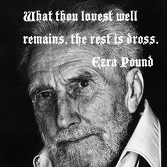 What we love and don't... Ezra Pound quote