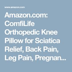 Amazon.com: ComfiLife Orthopedic Knee Pillow for Sciatica Relief, Back Pain, Leg Pain, Pregnancy, Hip and Joint Pain - Memory Foam Wedge Contour: Home & Kitchen