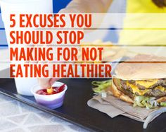 5 Excuses You Should Stop Making for Not Eating Healthier