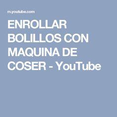 ENROLLAR BOLILLOS CON MAQUINA DE COSER - YouTube