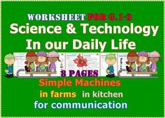 Science and Technology in Our Daily Life Worksheet For G.1-3It is consisted of: 1. Technology in the farms p.1-32. Technology in the kitchen p. 43. Technology and simple machines p.5-64. Technology for communication p.75. Test  p.8Printable, Adjustable Thank you very much for stopping at my store.