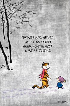 """""""Things are never quite as scary when you've got a best friend."""" So be a friend!"""