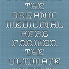Download the organic medicinal herb farmer the ultimate guide to producing high quality herbs on a market scale ebook pdf pdf
