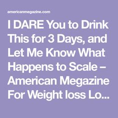 I DARE You to Drink This for 3 Days, and Let Me Know What Happens to Scale – American Megazine For Weight loss Lovers