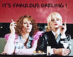 It's Absolutely Fabulous, Sweetie darling! / Always remember the one with the fire. Totally brilliant English humour.