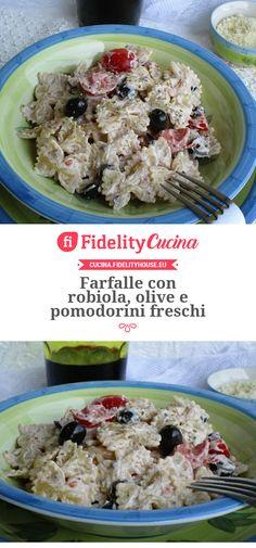 Farfalle con robiola, olive e pomodorini freschi