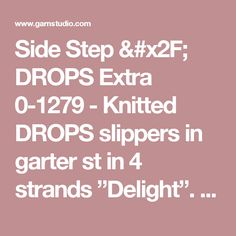 """Side Step / DROPS Extra 0-1279 - Knitted DROPS slippers in garter st in 4 strands """"Delight"""". - Free pattern by DROPS Design"""