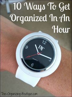 10 Ways To Get Organized In An Hour - Free Time Management Tips | The-Organizing-Boutique.com