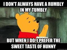 The most interesting Pooh Bear in the world.